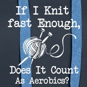 If I Knit fast enough, does it count as aerobics? - Frauen Premium Hoodie