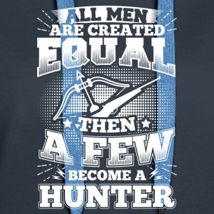 Funny Hunter Hunting Shirt All Men Equal - Women's Premium Hoodie