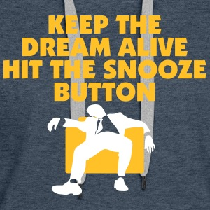 Keep The Dream Alive Hit The Snooze Button - Women's Premium Hoodie