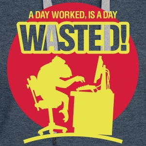 A Day Worked Is A Day Waste! - Women's Premium Hoodie