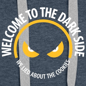 Welcome To The Dark Side,We Lied About The Cookies - Women's Premium Hoodie