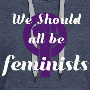 We should all be feminists - Women's Premium Hoodie
