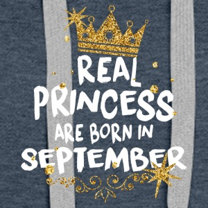 Real princesses are born in September! - Women's Premium Hoodie
