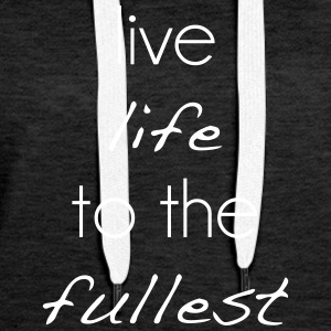 live life to the fullest - Frauen Premium Hoodie