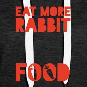 Veggie / Vegan: Eat more Rabbit Food - Women's Premium Hoodie