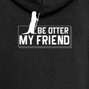 Be otter, my friend! - Women's Premium Hooded Jacket