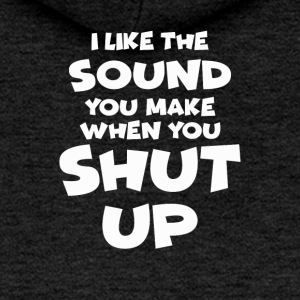 I like the sound you make when you shut up - Women's Premium Hooded Jacket