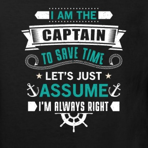 The Captain save time just assume i'm always right