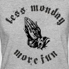 Less Monday More Fun - Frauen Bio-T-Shirt