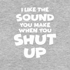 I Like the sound you make when you shut up - Frauen Bio-T-Shirt