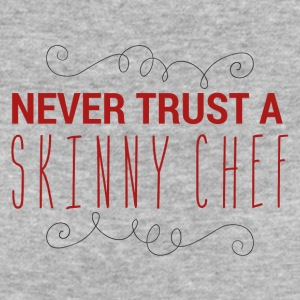 Chef / Chef Cook: Never Trust A Skinny Chef - Women's Organic T-shirt