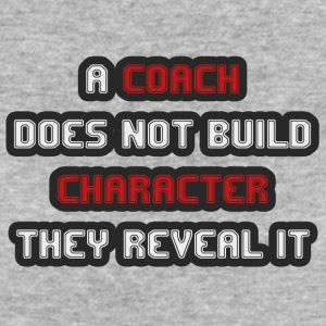 Coach / Trainer: A Coach Does Not Build Character - Women's Organic T-shirt
