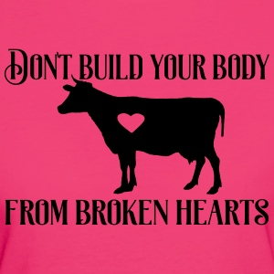 Don´t build your body from broken hearts. - Frauen Bio-T-Shirt