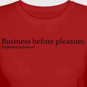 Business before pleasure. - Frauen Bio-T-Shirt
