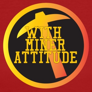 Mining Miner With Attitude - T-shirt Bio Femme
