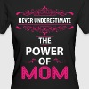 Never Underestimate The Power Of The Mom - Women's Organic T-shirt