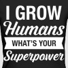 I Grow Humans - What's Your Superpower - Women's Organic T-shirt