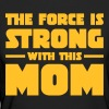 The Force Is Strong With This Mom - Women's Organic T-shirt