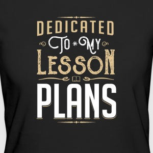 Dedicated to my Lesson Plans - Women's Organic T-shirt