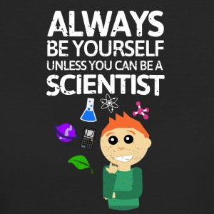 Always be youself unless you can be a Scientist! - Frauen Bio-T-Shirt