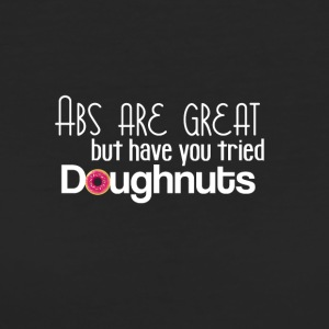 ABS is great, but have you tried Donuts / - Women's Organic T-shirt