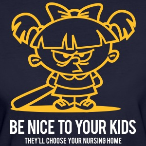 Your Kids Choose Your Nursing Home Be Nice To Them - Women's Organic T-shirt