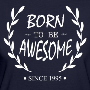 Born to be Awesome since 1995 - Frauen Bio-T-Shirt