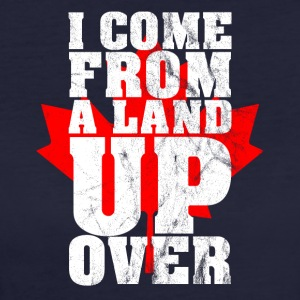 I Come From A Land Up Over Canada Maple Leaf - Women's Organic T-shirt