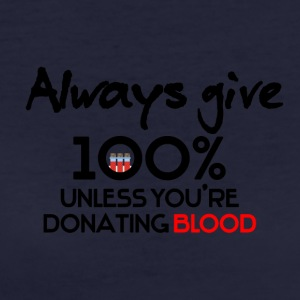 Always give 100% unless you're donating blood - Women's Organic T-shirt
