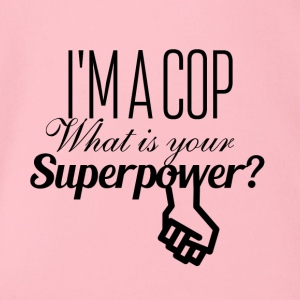 I am a cop what is your superpower - Organic Short-sleeved Baby Bodysuit