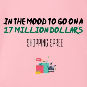 In the mood to go on a 17 million dollars shopping - Baby Bio-Kurzarm-Body