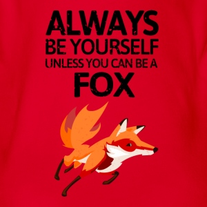 Always be youself unless you can be a fox! - Baby Bio-Kurzarm-Body