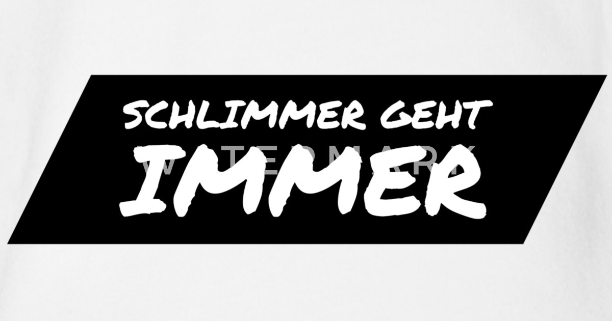 Schlimmer Geht Immer Spruch Geschenk Idee Baby Bio Kurzarmbody Spreadshirt