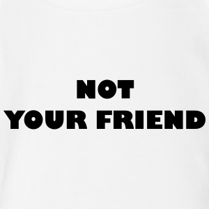 Not your friend - Organic Short-sleeved Baby Bodysuit