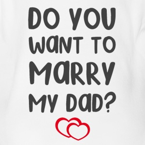 Do you want to marry my dad?