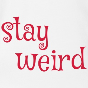 funny saying - STAY WEIRD - stay so crazy - Organic Short-sleeved Baby Bodysuit