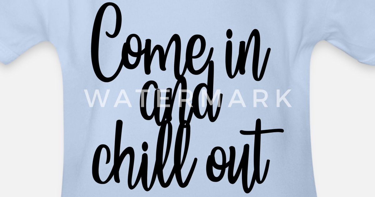 Come in and chill out, relax chilling out Organic Short-Sleeved Baby  Bodysuit | Spreadshirt