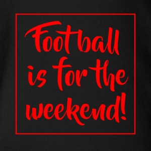 Football is for the weekend! - Baby Bio-Kurzarm-Body