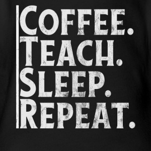 COFFEE. TEACH. SLEEP. REPEAT. - Organic Short-sleeved Baby Bodysuit