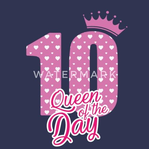 Queen Of The Day 10 Geburtstag Bday Von Shirtoholics Spreadshirt