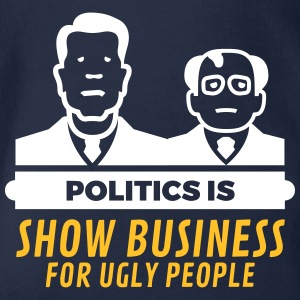 Politics Is Show Business For Ugly People - Organic Short-sleeved Baby Bodysuit