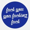 fuck you you fucking fuck - EarthPositive Tote Bag