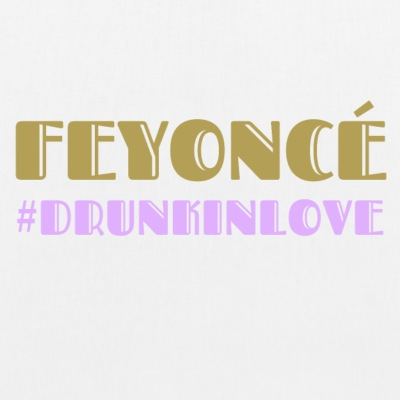 Feyonce ,Drunk In Love - Organic Tote Bag