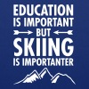 Education Is Important - But Skiing Is Importanter - Tote Bag