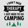 I Don't Need Therapy - I Just Need To Go Camping - Stoffveske