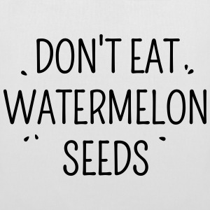 Don't eat watermelon seeds