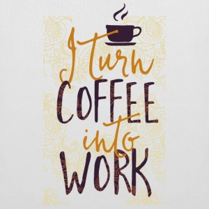 Turn Coffee in my work - Stoffbeutel