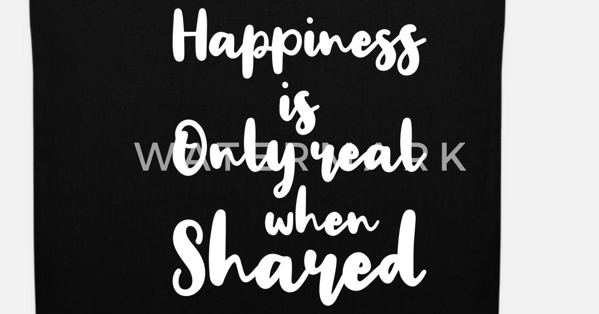 Happiness Is Only Real When Shared Quotes Gift Tote Bag Spreadshirt