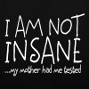 I am not insane ... my mother had me tested II - Tote Bag