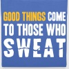 Good Things Come to Those Who Sweat - Tote Bag